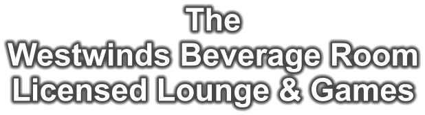 The Westwinds Beverage Room Licensed Lounge & Games